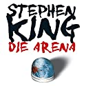 Die Arena: Under the Dome Audiobook by Stephen King Narrated by David Nathan