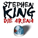 Die Arena: Under the Dome | Stephen King