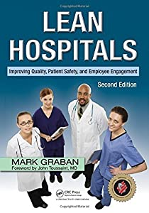 Lean Hospitals: Improving Quality, Patient Safety, and Employee Engagement, Second Edition by Mark Graban (2011-11-07)