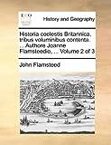 Historia Coelestis Britannica, Tribus Voluminibus Contenta Authore Joanne Flamsteedio, John Flamsteed, 1170154921