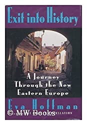 Exit into History: A Journey Through the New Eastern Europe