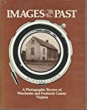 img - for Images of the Past: A Photographic Review of Winchester and Frederick County Virginia book / textbook / text book