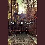 So Far Away: A Novel | Meg Mitchell Moore