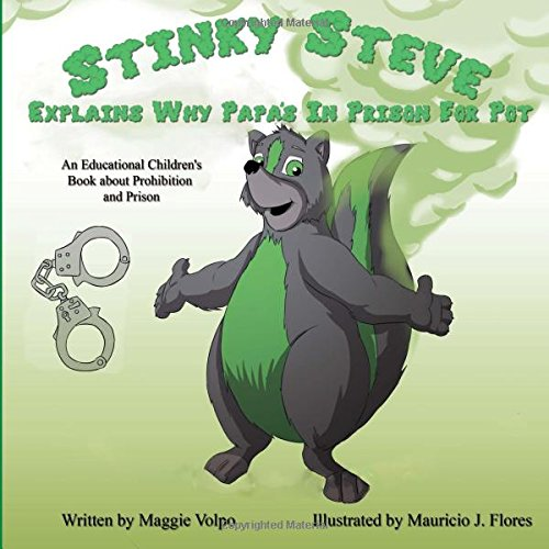 Stinky Steve Explains Why Papa's In Prison for Pot: An Educational Children's Book about Criminal Charges for Cannabis (Volume 7) ebook
