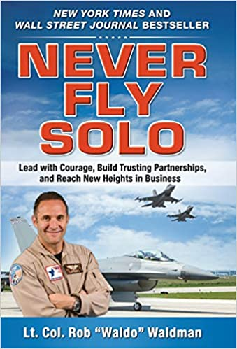 Never Fly Solo: Lead with Courage, Build Trusting ...
