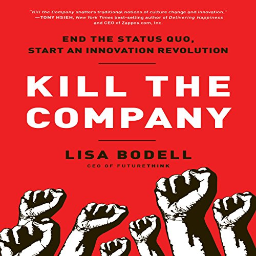 Kill the Company: End the Status Quo, Start an Innovation Revolution