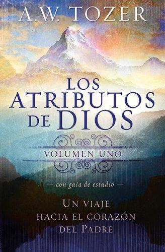 Los atributos de Dios - vol. 1 (Incluye guía de estudio): Un viaje al corazón del Padre (Spanish Edition)