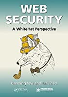 Web Security: A WhiteHat Perspective Front Cover