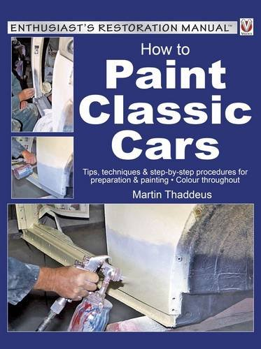 Price comparison product image How to Paint Classic Cars: Tips,  techniques & step-by-step procedures for preparation & painting - colour throughout (Enthusiast's Restoration Manual)