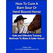 How To Cure A Barn Sour or Herd Bound Horse - Safe and Effective Training Methods To Make A Safer Horse!