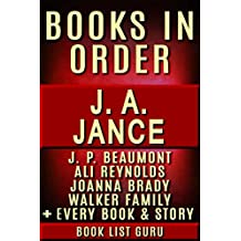 JA Jance Books in Order: JP Beaumont series, Ali Reynolds series, Ali Reynolds short stories, Joanna Brady series, Joanna Brady short stories, all short ... and nonfiction. (Series Order Book 16)