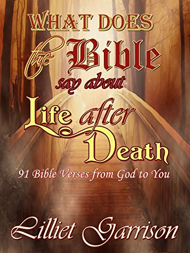 What Does the Bible Say About Life After Death?: 91 Bible Verses From God to You
