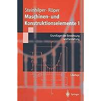 Maschinen- und Konstruktionselemente 1: Grundlagen der Berechnung und Gestaltung (Springer-Lehrbuch)