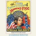 The Mostly True Adventures of Homer P. Figg Audiobook by Rodman Philbrick Narrated by William Dufris