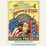 The Mostly True Adventures of Homer P. Figg   Rodman Philbrick