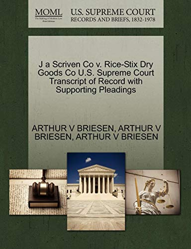 J a Scriven Co v. Rice-Stix Dry Goods Co U.S. Supreme Court Transcript of Record with Supporting Pleadings