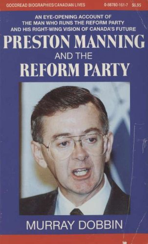 Preston Manning and the Reform Party (Goodread Biographies)