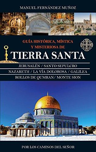 Guia historica, mistica y misteriosa de Tierra Santa (Spanish Edition)