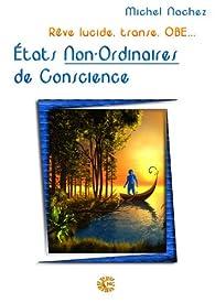 États Non-Ordinaires de Conscience...: Rêve lucide, transe, OBE... par Michel Nachez