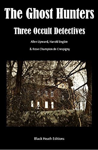 The Ghost Hunters: Three Occult Detectives (Black Heath Gothic, Sensation and Supernatural)