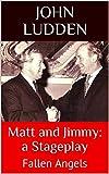 Matt and Jimmy: a Stageplay: Fallen Angels