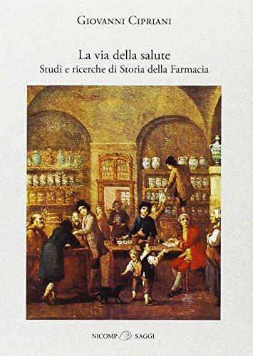 La via della salute. Studi e ricerche di storia della farmacia.