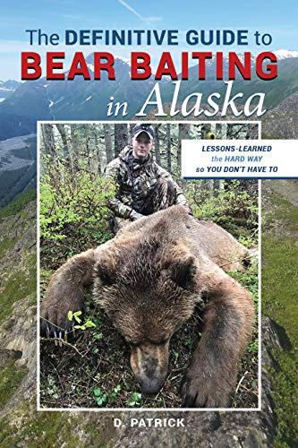 Pdf Outdoors The DEFINITIVE GUIDE to BEAR BAITING in Alaska: LESSONS-LEARNED  the HARD WAY so YOU DON'T HAVE TO
