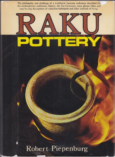 Raku Pottery: the Philosophy and Challenge of a Traditional Japanese Technique Described for the Contemporary Craftsman: History, the Tea Ceremony, Clays, Glazes, Kilns, and Step-By-Step Descriptions of Reduction Techniques and Other Methods ()