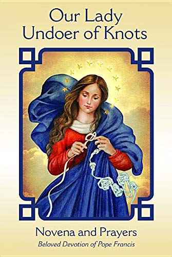 - Our Lady Undoer of Knots: Novena and Prayers