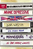 img - for Bar Yarns and Manic-Depressive Mixtapes: Jim Walsh on Music from Minneapolis to the Outer Limits book / textbook / text book