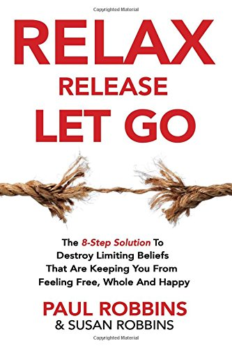 Relax Release Let Go: The 8-Step Solution To Destroy Limiting Beliefs