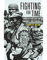 Fighting for Time: Rhodesia's Military and Zimbabwe's Independence