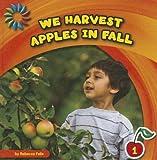 We Harvest Apples in Fall, Rebecca Felix, 161080905X