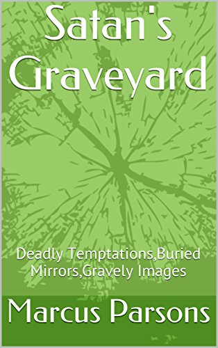 Satan's Graveyard: Deadly Temptations,Buried Mirrors,Gravely Images