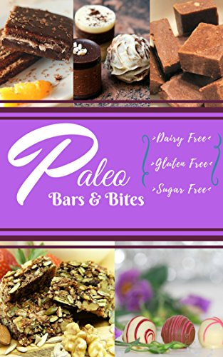 PALEO Bars & Bites : 50+ Dairy Free, Sugar Free, and Gluten Free Recipes by Julie Anderson