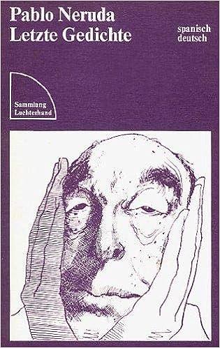Pablo Neruda Letzte Gedichte Spanisch Deutsch