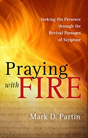 Praying With Fire Seeking His Presence Through The