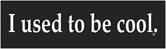 I used to be cool. - Bumper Sticker - 10