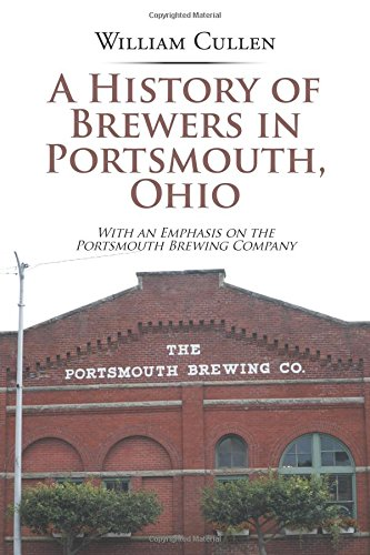 A History of Brewers in Portsmouth, Ohio: With an Emphasis on the Portsmouth Brewing Company ebook