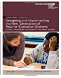 Designing and Implementing the Next Generation of Teacher Evaluation Systems : Lessons Learned from Case Studies in Five Illinois Districts, White, Bradford R. and Cowhy, Jennifer, 0985681942