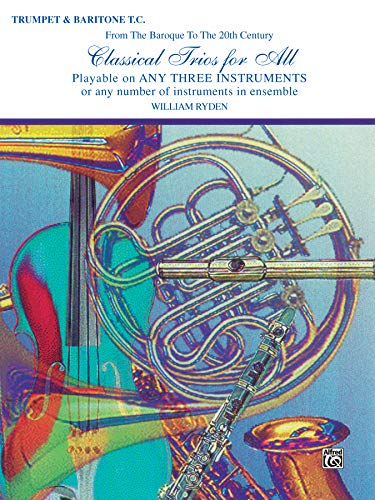 Classical Trios for All (From the Baroque to the 20th Century): B-flat Trumpet, Baritone T.C. (For All Series)