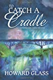 To Catch a Cradle, Howard Glass, 1419610058