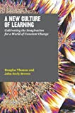 A New Culture of Learning, John Brown and Douglas Thomas, 1456458884