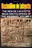 The New de Lafayette Mega Encyclopedia of Anunnaki. Volume 5, Maximillien De Lafayette, 0557646103