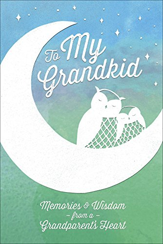 To My Grandkid: Memories and Wisdom from a Grandparent's Heart (Moments That Matter)