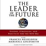 The Leader of the Future 2: Visions, Strategies, and Practices for the New Era | Frances Hesselbein,Marshall Goldsmith