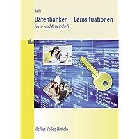 Datenbanken - Lernsituationen: Lern- und Arbeitsbuch