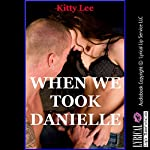 When We Took Danielle: My Husband, the Neighbor Girl, and Me: An FFM Ménage a Trois Erotica Story with First Anal Sex | Kitty Lee