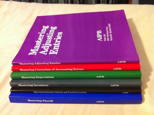 Aipb Certified Bookkkeeper Course Set of 6 Workbooks (Mastering Adjusting Entries, Mastering Correction of Accounting Errors, Mastering Payroll, Matering Depreciation, Mastery Inventory Masterin Internal Controls and Fraud Prevention, 6 vol - Accounting Mastering