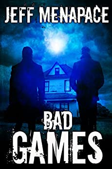 Bad Games - A Dark Psychological Thriller (Bad Games Series Book 1) by [Menapace, Jeff]